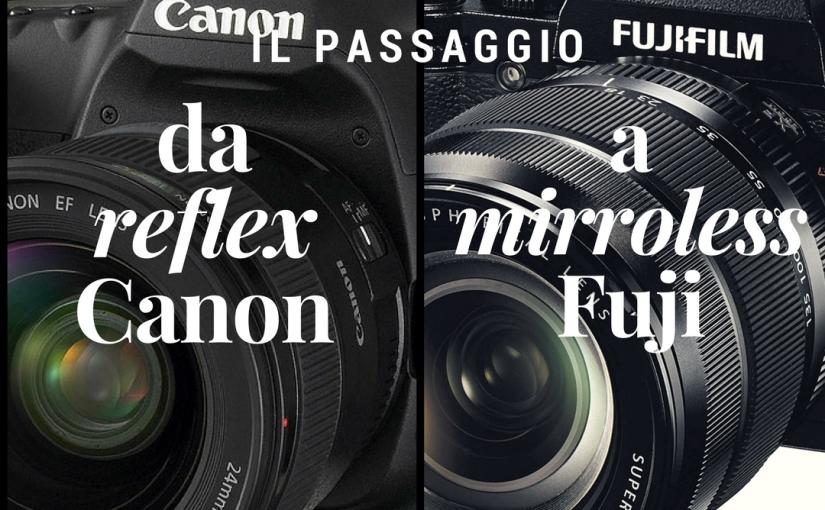 Da Full Frame a Mirrorless, da Canon a Fuji: laconversione!