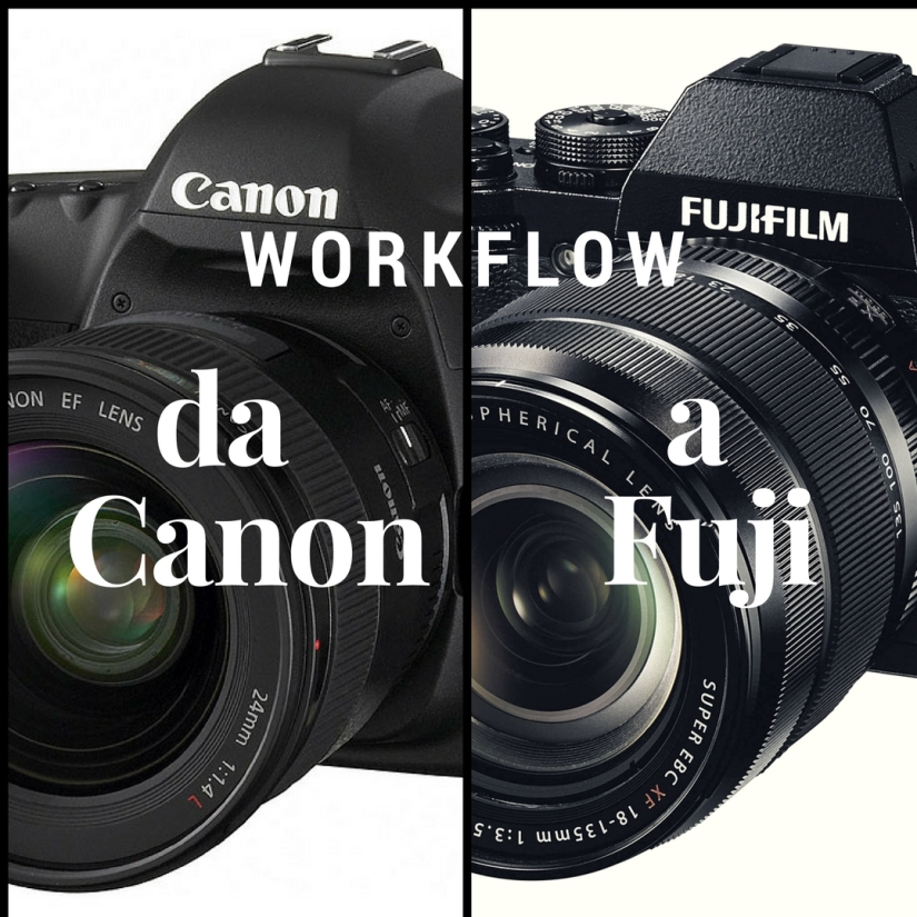 Come cambia il flusso di lavoro da Canon aFuji